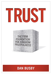 TRUST: The Firm Foundation for Kingdom Fruitfulness